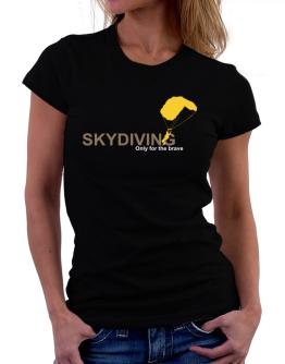 Skydiving - Only For The Brave Women T-Shirt