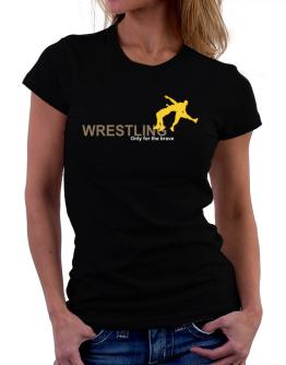 Wrestling - Only For The Brave Women T-Shirt