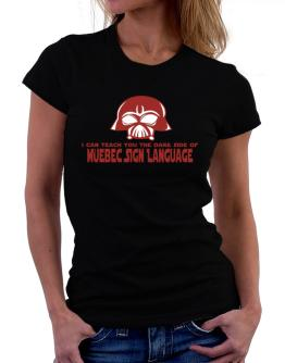 I Can Teach You The Dark Side Of Quebec Sign Language Women T-Shirt
