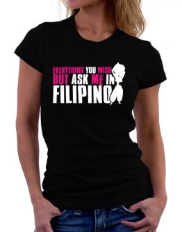 Anything You Want, But Ask Me In Filipino Women T-Shirt