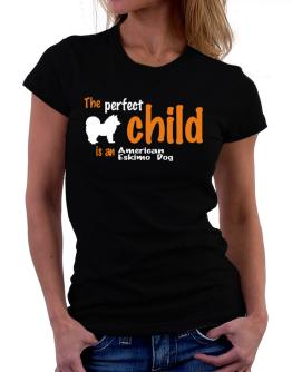 The Perfect Child Is An American Eskimo Dog Women T-Shirt