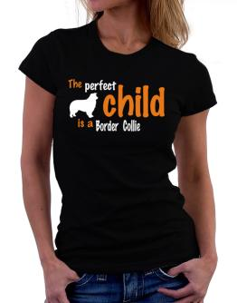 The Perfect Child Is A Border Collie Women T-Shirt