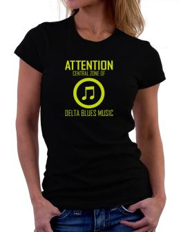 Attention: Central Zone Of Delta Blues Music Women T-Shirt