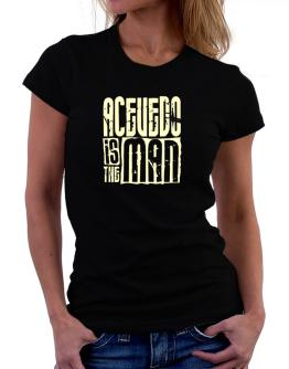 Acevedo Is The Man Women T-Shirt