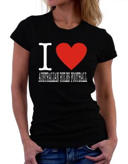 I Love Australian Rules Football Classic Women T-Shirt