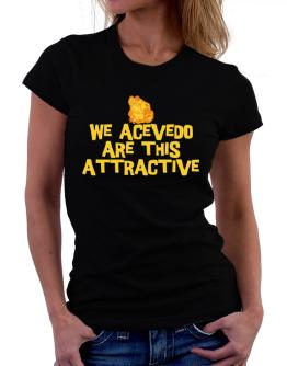 We Acevedo Are This Attractive Women T-Shirt