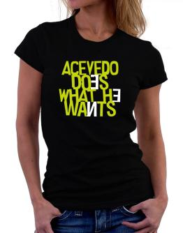 Acevedo Does What He Wants Women T-Shirt