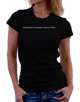 #Aboriginal Community Liaison Officer - Hashtag Women T-Shirt