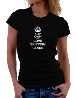 Keep calm and love Skipping Class Women T-Shirt
