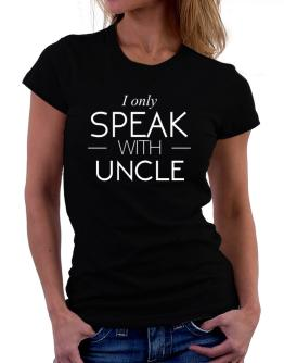 I only speak with Auncle Women T-Shirt