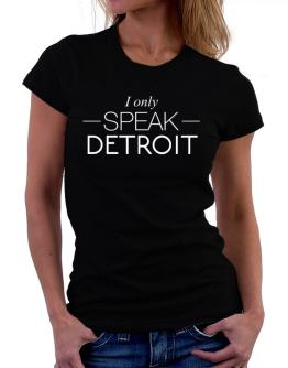 I only speak Detroit Women T-Shirt