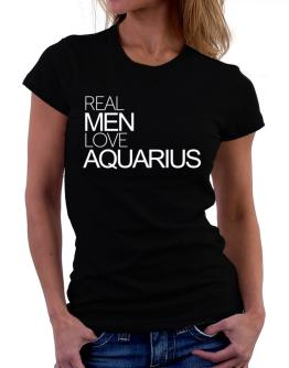 Real men love Aquarius Women T-Shirt