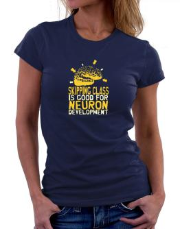 Skipping Class Is Good For Neuron Development Women T-Shirt