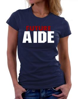 Future Aide Women T-Shirt