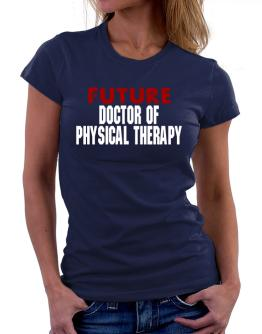 Future Doctor Of Physical Therapy Women T-Shirt