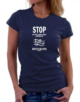 Stop - In This Area Only Listen To Delta Blues Music Women T-Shirt