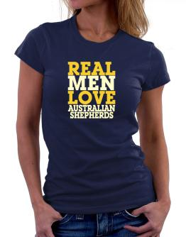Real Men Love Australian Shepherds Women T-Shirt
