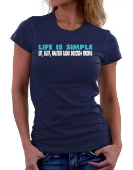 Life Is Simple . Eat, Sleep, Amateur Radio Direction Finding Women T-Shirt