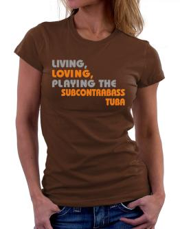 Living Loving Playing The Subcontrabass Tuba Women T-Shirt