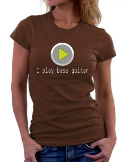 I Play Bass Guitar Women T-Shirt
