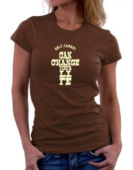 Only Jacqui Can Change Your Life Women T-Shirt