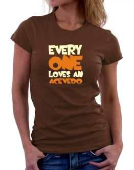 Everyone Loves An Acevedo Women T-Shirt
