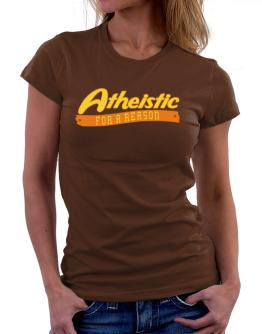 Atheistic For A Reason Women T-Shirt
