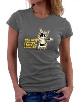 Who Needs Therapy? I Have My Russian Blue Women T-Shirt