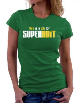 This Is A Job For Superadit Women T-Shirt