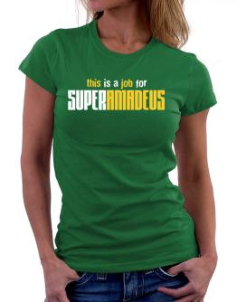 This Is A Job For Superamadeus Women T-Shirt