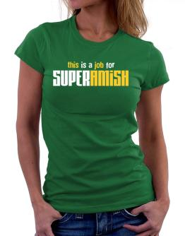 This Is A Job For Superamish Women T-Shirt
