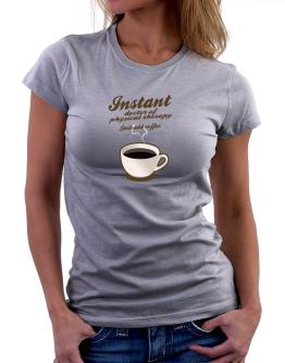 Instant Doctor Of Physical Therapy, just add coffee Women T-Shirt