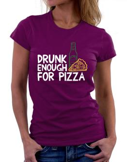 Drunk enough for pizza Women T-Shirt