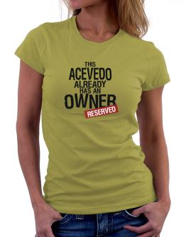 This Acevedo Already Has An Owner - Reserved Women T-Shirt