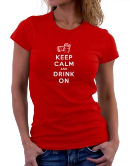 Keep calm and drink on Women T-Shirt