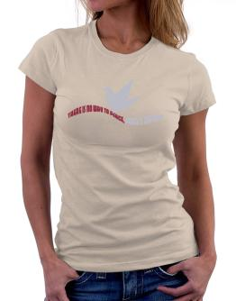 There Is No Way To Peace, Peace Is The Way Women T-Shirt