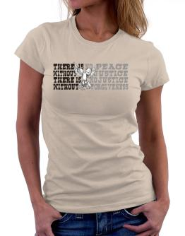 There Is No Peace Without Justice. There Is No Justice Without Forgiveness Women T-Shirt