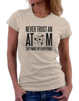 Never trust atoms Women T-Shirt