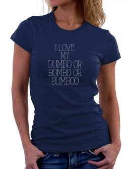 I love my Bumbo or Bombo or Bumboo Women T-Shirt