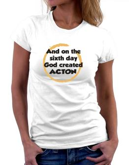 And On The Sixth Day God Created Acton Women T-Shirt