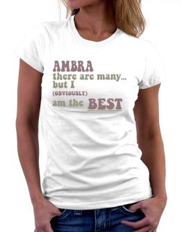 Ambra There Are Many... But I (obviously!) Am The Best Women T-Shirt