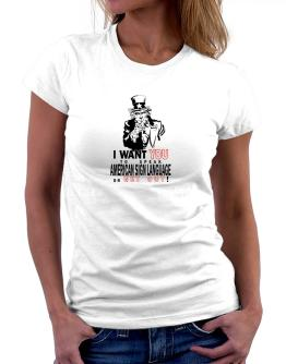 I Want You To Speak American Sign Language Or Get Out! Women T-Shirt
