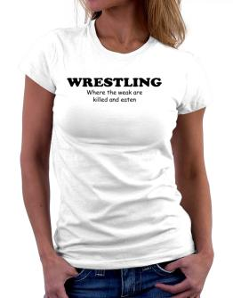Wrestling Where The Weak Are Killed And Eaten Women T-Shirt