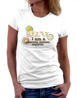 Relax, I Am An American Mission Anglican Women T-Shirt