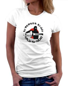 Hy Member By Day, Ninja By Night Women T-Shirt