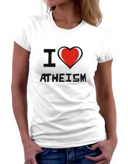 I Love Atheism Women T-Shirt
