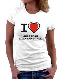 I Love American Sign Language Women T-Shirt