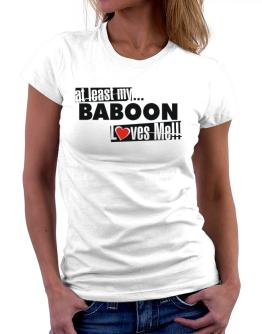 At Least My Baboon Loves Me ! Women T-Shirt