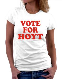 Vote For Hoyt Women T-Shirt