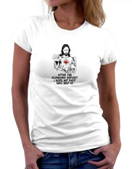 After The Economic Report I Hope My Daddy Will Help Us - Jesus Women T-Shirt